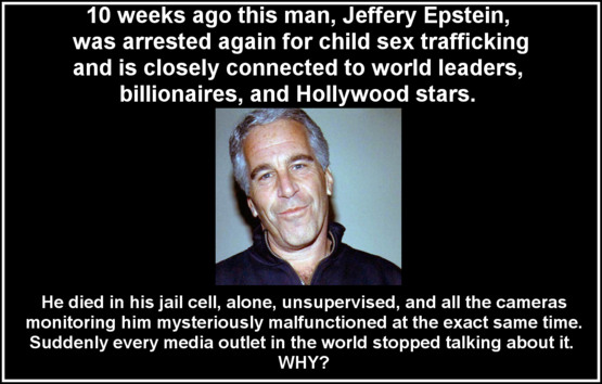 10 Weeks ago, this man, Jeffery Epstein