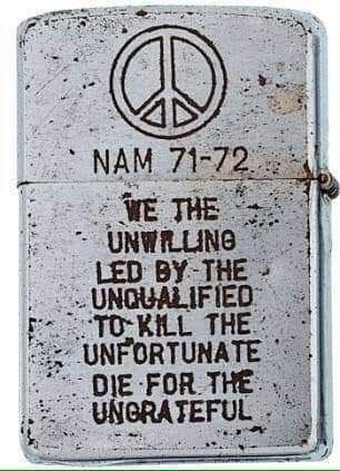 """A Zippo lighter from the Vietnam war : """"We the unwilling, led by the unqualified, to kill the unfortunate, die for the ungrateful"""""""