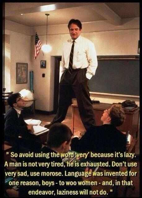 Use your words. Dead Poets Society.