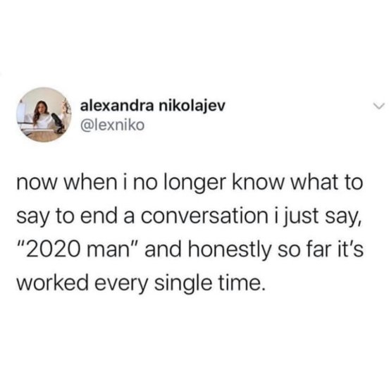 """2020 man"" is the new excuse for EVERYTHING  when you don't know what to say"